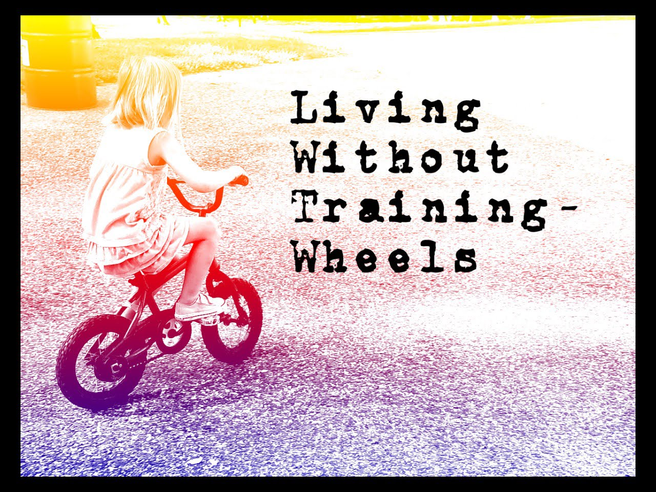 Living Without Training Wheels