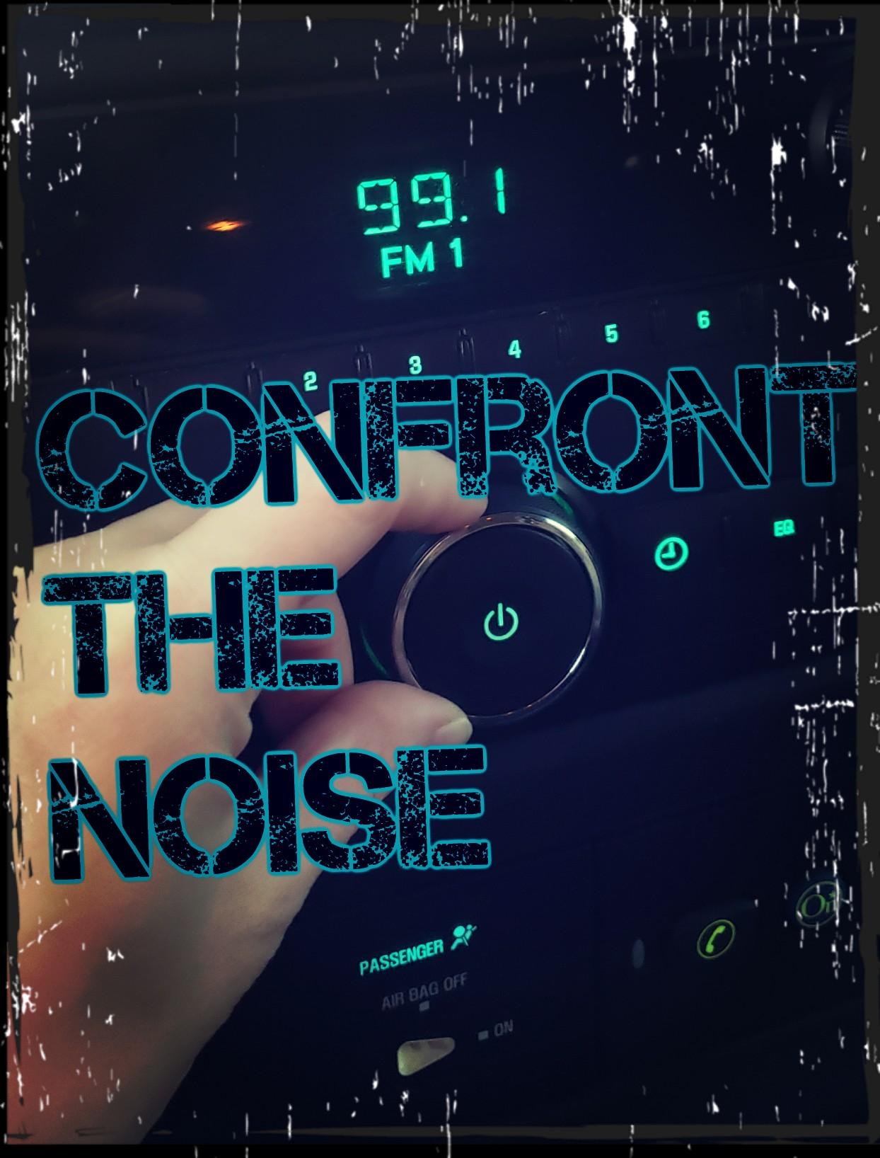 Confront the Noise