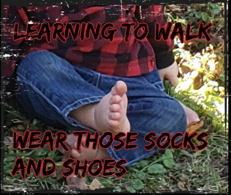 Learning to Walk- Wear Those Socks and Shoes!!!