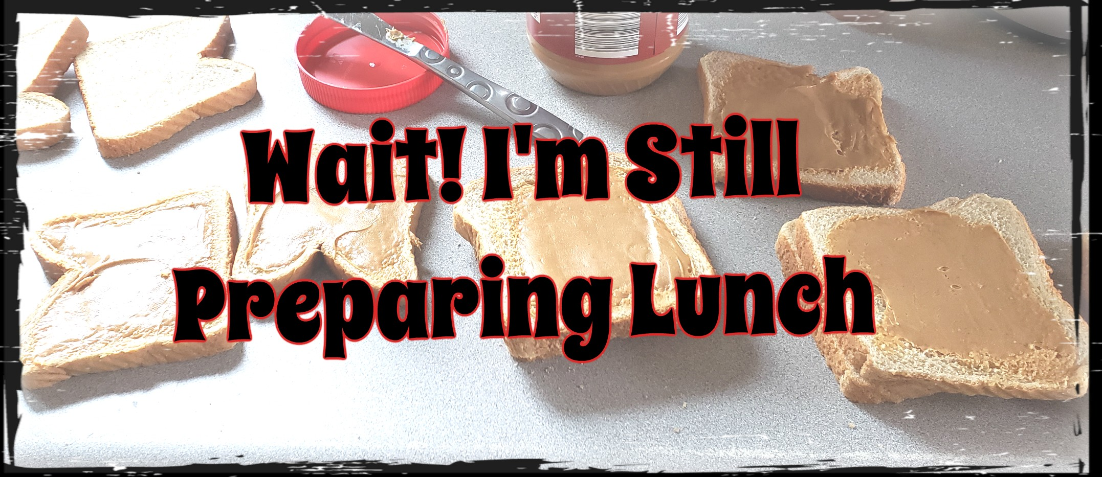 Wait! I'm Still Preparing Lunch